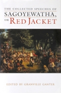 The Collected Speeches of Sagoyewatha or Red Jacket