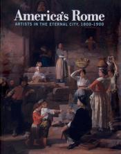 Americas Rome: Artists in the Eternal City 1800-1900