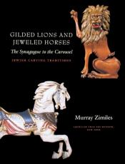 Gilded Lions and Jeweled Horses The Synagogue to the Carousel Jewish Carving Tra