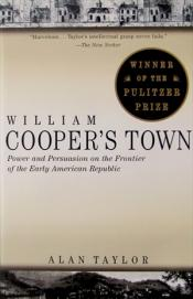 "William Cooper's Town ""Power and Persuasion on the Frontier of the Early America"